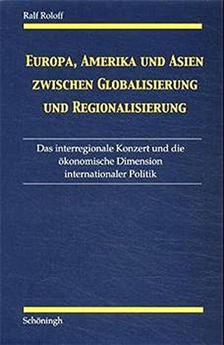 Europa, Amerika und Asien zwischen Globalisierung und Regionalisierung