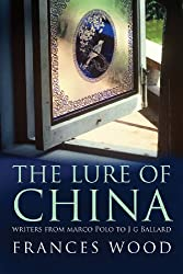 The Lure of China - Writers from Marco Polo to J. G. Ballard