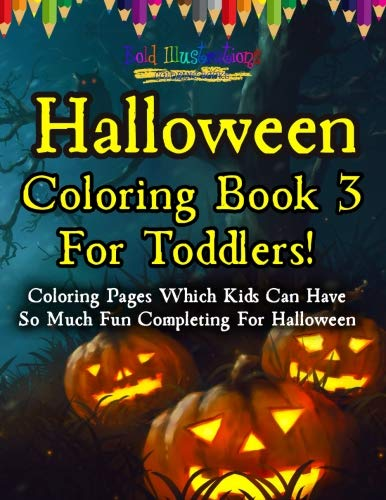Halloween Coloring Book 3 For Toddlers! Coloring Pages Which Kids Can Have So Much Fun Completing For Halloween -