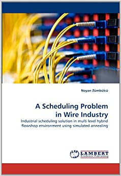 A Scheduling Problem in Wire Industry: Industrial scheduling solution in multi level hybrid flowshop environment using simulated annealing