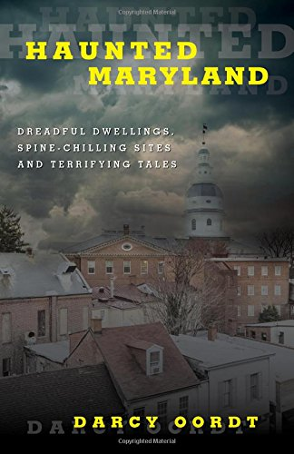 Haunted Maryland: Dreadful Dwellings, Spine-Chilling Sites and Terrifying Tales