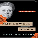 Amy Lowell Anew: A Biography | Carl Rollyson