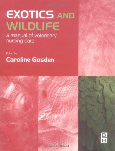 Exotics and Wildlife: A Manual of Veterinary Nursing Care, 1e
