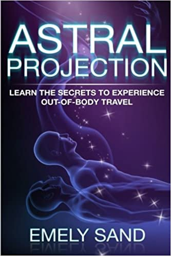 Astral Projection Learn The Secrets To Experience Out Of Body Control Astral Travel Consciousness Lucid Dreaming Volume 2 Sand Emely 9781544112206 Amazon Com Books