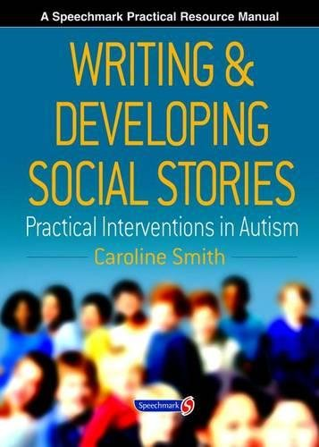 Writing and Developing Social Stories (Speechmark Practical Resource Manual)