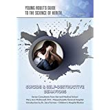 Suicide & Self-Destructive Behaviors (Young Adult's Guide to the Science of He)
