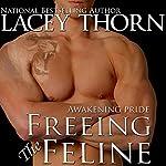 Freeing the Feline: Awakening Pride Series, Book 3 | Lacey Thorn