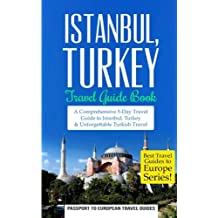 Istanbul: Istanbul, Turkey: Travel Guide Book—A Comprehensive 5-Day Travel Guide to Istanbul, Turkey & Unforgettable Turkish Travel