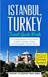 Istanbul: Istanbul, Turkey: Travel Guide Book—A Comprehensive 5-Day Travel Guide to Istanbul, Turkey & Unforgettable Turkish Travel (Best Travel Guides to Europe Series) (Volume 6)
