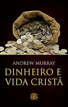 Dinheiro e vida cristã - Finanças a luz da Biblia eBook