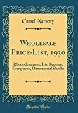 Amazon / Forgotten Books: Wholesale Price - List, 1930 Rhododendrons, Iris, Peonies, Evergreens, Ornamental Shrubs Classic Reprint (Cassel Nursery)