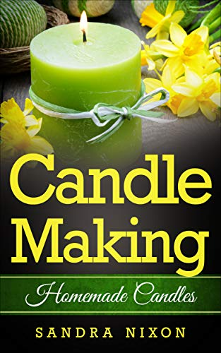 Candle Making: Homemade Candles for Beginners: Including Recipes and Troubleshooting by [Nixon, Sandra]