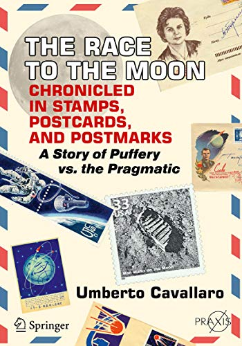 - The Race to the Moon Chronicled in Stamps, Postcards, and Postmarks: A Story of Puffery vs. the Pragmatic (Springer Praxis Books)