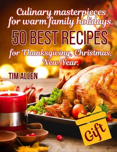 Culinary masterpieces for warm family holidays. 50 best recipes for Thanksgiving, Christmas, New Year.Full color by Tim Allen