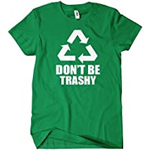 Don't Be Trashy Recycle T-Shirt Funny Enviroment TEE Earth Nature Humor Green