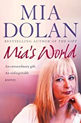 Mia's World: An Extraordinary Gift. An Unforgettable Journey: An Extraordinary Gift. An Unforgettable Journey.