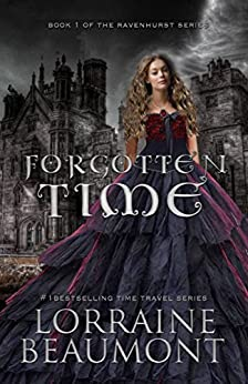 Forgotten Time (A New Adult Time Travel Romance): Book One (Ravenhurst Series) New Lengthened 2018 Edition by [Beaumont, Lorraine]