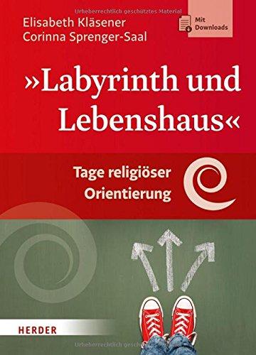 Labyrinth und Lebenshaus: Tage religiöser Orientierung