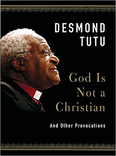 God Is Not a Christian: And Other Provocations: Desmond Tutu