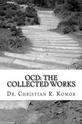 OCD: The Collected Works: A Series of Ground-Breaking Articles in the Treatment and Management of Obsessieve Compulsive Disorder