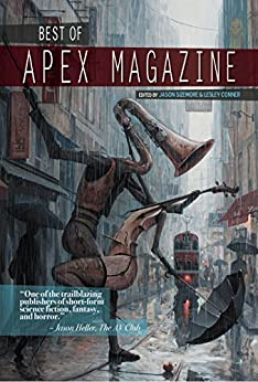 Best of Apex Magazine: Volume 1 by [Vernon, Ursula]