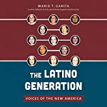 The Latino Generation: Voices of the New America | Mario T. García