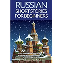 Russian Short Stories For Beginners: 8 Unconventional Short Stories to Grow Your Vocabulary and Learn Russian the Fun Way!