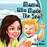 Mama, Who Made the Sea?, Amy Rice, 0881445177