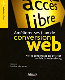 Ameliorer Ses Taux de Conversion Web. Vers la Performance des sites au-delà du Webmarketing par Roukine