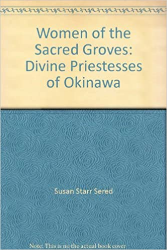 Women of the Sacred Groves: Divine Priestesses of Okinawa