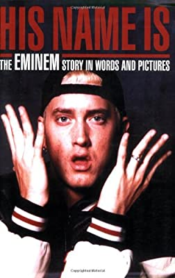 His Name Is: The Eminem Story in Words and Pictures