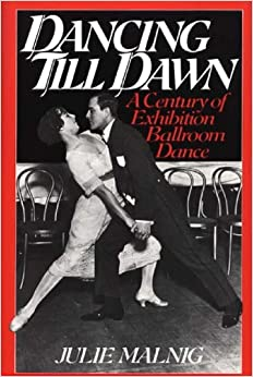 Dancing Till Dawn: A Century of Exhibition Ballroom Dance (Contributions to the Study of Music and Dance)