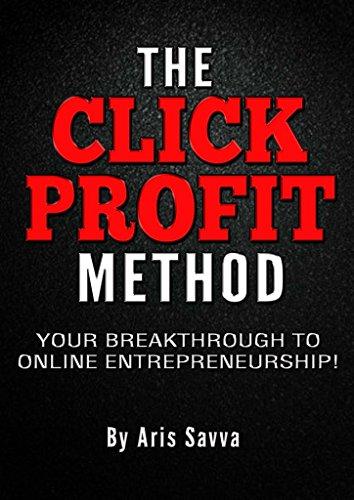 THE CLICK PROFIT METHOD: YOUR BREAKTHROUGH TO ONLINE ENTREPRENEURSHIP!