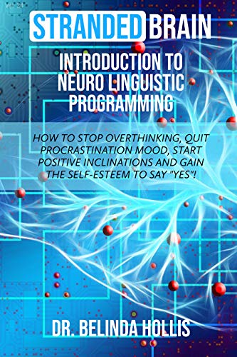 """Stranded Brain Introduction to Neuro Linguistic Programming: How to Stop Overthinking, Quit Procrastination Mood, Start Positive Inclinations, and Gain the Self-Esteem to Say """"Yes""""! by [Hollis, Dr. Belinda]"""