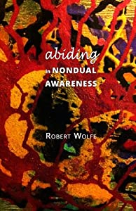 Abiding in Nondual Awareness: exploring the further implications of living nonduality