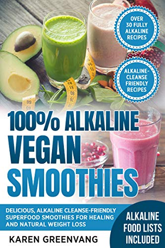100% Alkaline Vegan Smoothies: Delicious, Alkaline Cleanse-Friendly Superfood Smoothies for Healing and Natural Weight Loss (Alkaline, Vegan, Low Sugar, Alkaline Cleanse Book 1) by Karen Greenvang
