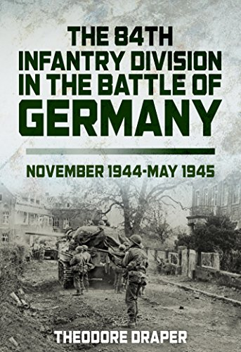 The 84th Infantry Division In The Battle Of Germany: November 1944-May 1945