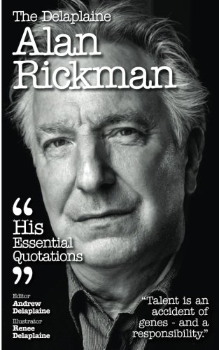 The Delaplaine ALAN RICKMAN - His Essential Quotations (Delaplaine Essential Quotations)