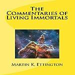 The Commentaries of Living Immortals | Mr. Martin K. Ettington