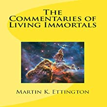 The Commentaries of Living Immortals Audiobook by Mr. Martin K. Ettington Narrated by Martin K. Ettington