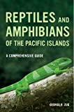 Reptiles and Amphibians of the Pacific Islands, George R. Zug, 0520274954