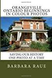 Orangeville Ontario Beginnings in Colour Photos, Barbara Raue, 1495485919
