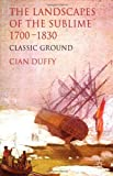 The Landscapes of the Sublime 1700-1830 : Classic Ground, Duffy, Cian, 1137332174
