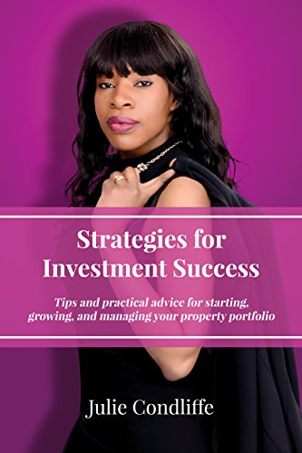 Strategies for Investment Success: Tips and Practical Advice for Starting, Growing and Managing Your Property Portfolio