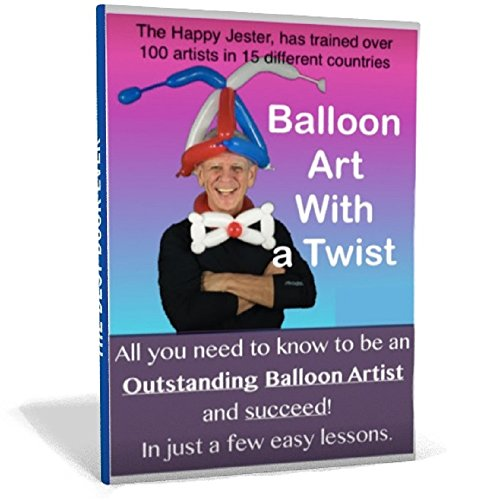 """Balloon Artist - Balloon Art  with a """"Twist"""": HOW TO BE A SUCCESSFUL ARTIST ANYWHERE YOU WORK"""