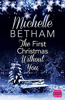 The First Christmas Without You: (A Novella) by [Betham, Michelle]