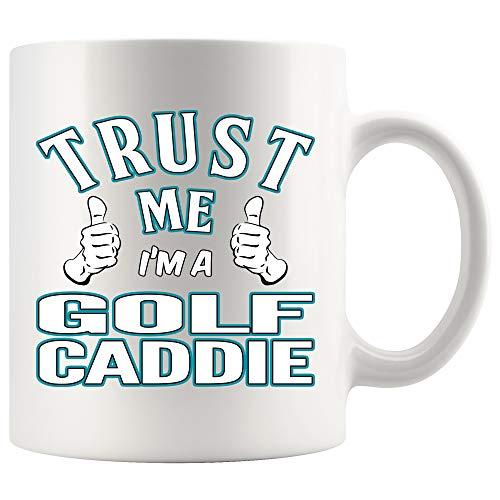 Golf Caddie Coffee Mug 11 oz white. Trust Me I