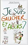 img - for Je Suis Gaucher... Et Alors ? (French Edition) book / textbook / text book