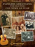 Painless Arranging for Old-Time Country Guitar, Joe Weidlich, 1574242571