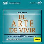 El Arte de Vivir, Volumen II (Texto Completo) [The Art of Living, Volume II ] | Andre Maurois
